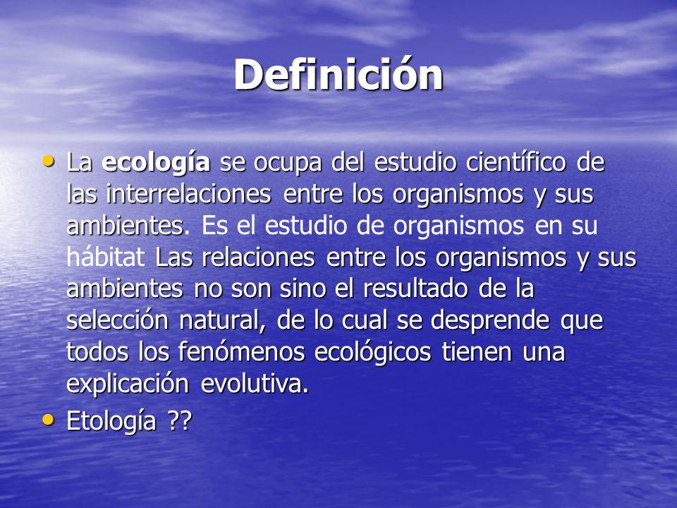 Definición La ecología se ocupa del estudio científico de las interrelaciones entre los organismos y sus ambientes Las relaciones entre los organismos