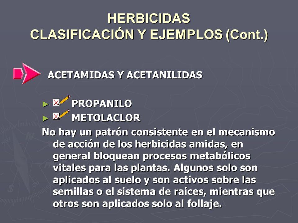 HERBICIDAS CLASIFICACIÓN Y EJEMPLOS (Cont.) ACETAMIDAS Y ACETANILIDAS ACETAMIDAS Y ACETANILIDAS PROPANILO PROPANILO METOLACLOR METOLACLOR No hay un pa