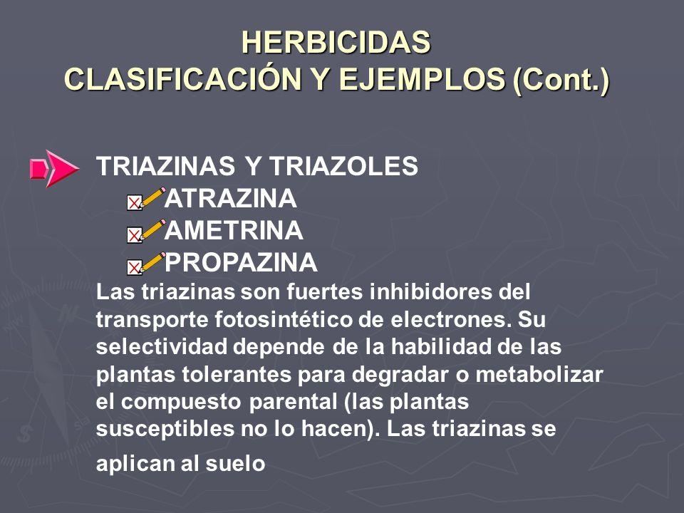 HERBICIDAS CLASIFICACIÓN Y EJEMPLOS (Cont.) TRIAZINAS Y TRIAZOLES ATRAZINA AMETRINA PROPAZINA Las triazinas son fuertes inhibidores del transporte fot