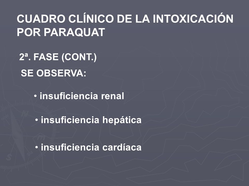 CUADRO CLÍNICO DE LA INTOXICACIÓN POR PARAQUAT 2ª. FASE (CONT.) SE OBSERVA: insuficiencia renal insuficiencia hepática insuficiencia cardíaca