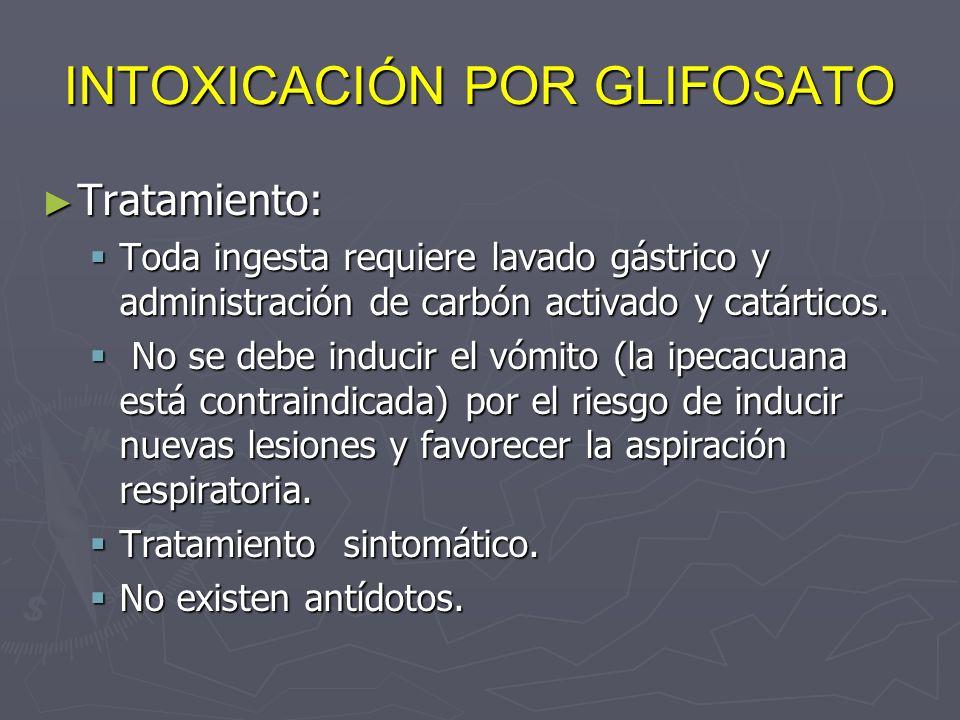INTOXICACIÓN POR GLIFOSATO Tratamiento: Tratamiento: Toda ingesta requiere lavado gástrico y administración de carbón activado y catárticos. Toda inge
