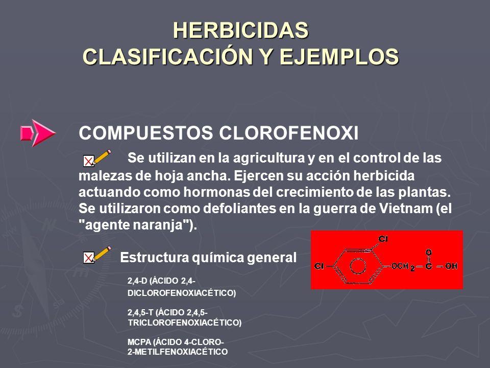 HERBICIDAS CLASIFICACIÓN Y EJEMPLOS COMPUESTOS CLOROFENOXI Se utilizan en la agricultura y en el control de las malezas de hoja ancha. Ejercen su acci