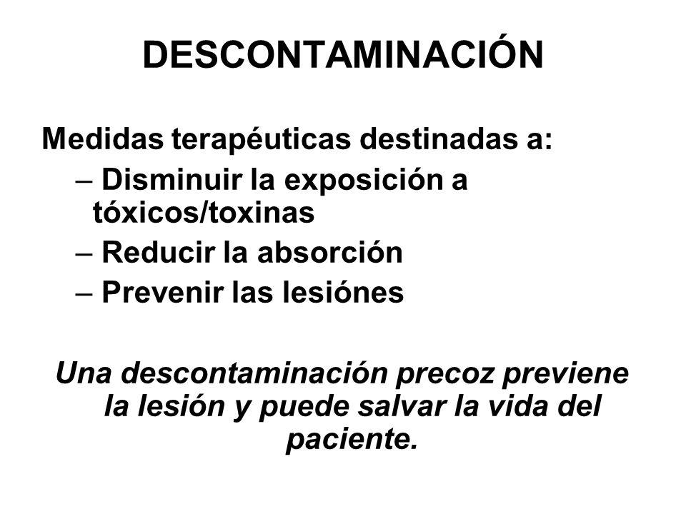 DESCONTAMINACIÓN Medidas terapéuticas destinadas a: – Disminuir la exposición a tóxicos/toxinas – Reducir la absorción – Prevenir las lesiónes Una des