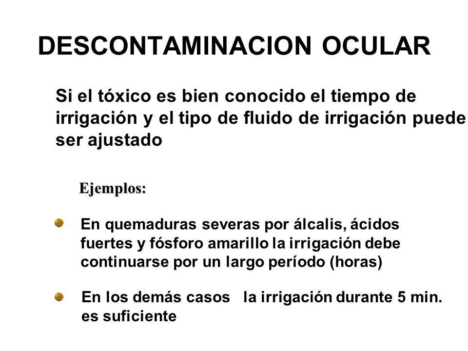 Si el tóxico es bien conocido el tiempo de irrigación y el tipo de fluido de irrigación puede ser ajustado En quemaduras severas por álcalis, ácidos f