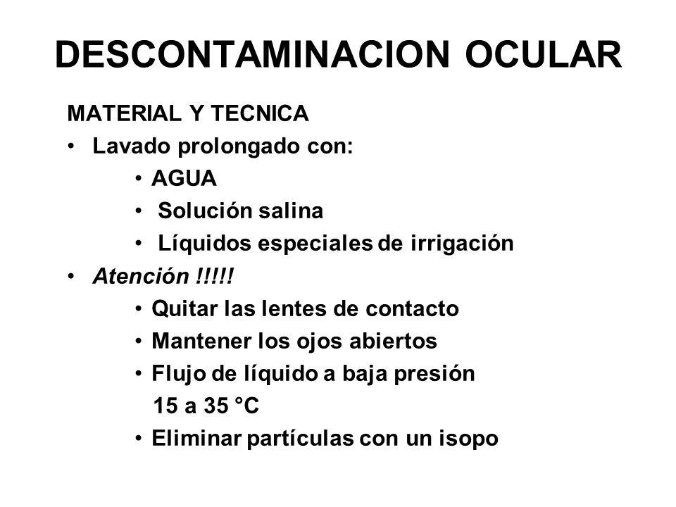 MATERIAL Y TECNICA Lavado prolongado con: AGUA Solución salina Líquidos especiales de irrigación Atención !!!!! Quitar las lentes de contacto Mantener