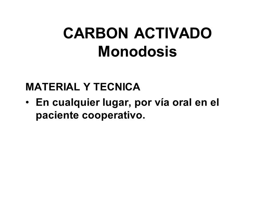 CARBON ACTIVADO Monodosis MATERIAL Y TECNICA En cualquier lugar, por vía oral en el paciente cooperativo.