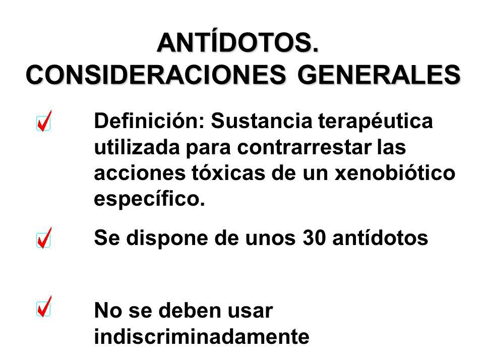 ANTÍDOTOS. CONSIDERACIONES GENERALES Definición: Sustancia terapéutica utilizada para contrarrestar las acciones tóxicas de un xenobiótico específico.