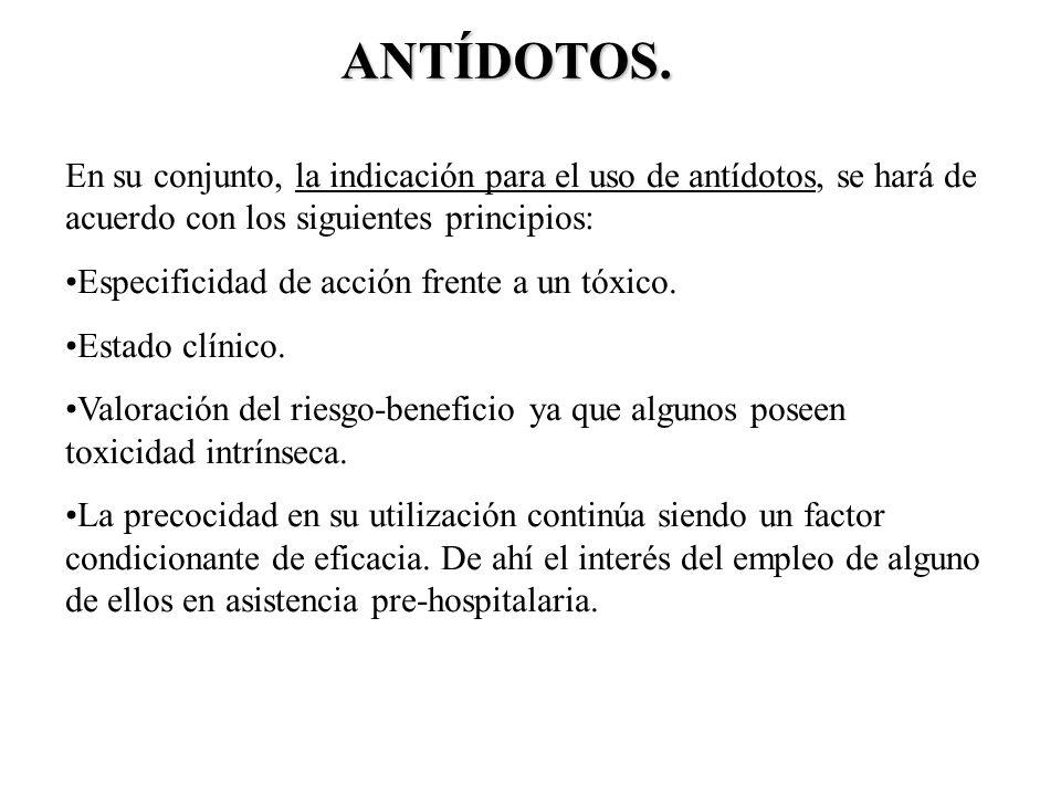 En su conjunto, la indicación para el uso de antídotos, se hará de acuerdo con los siguientes principios: Especificidad de acción frente a un tóxico.