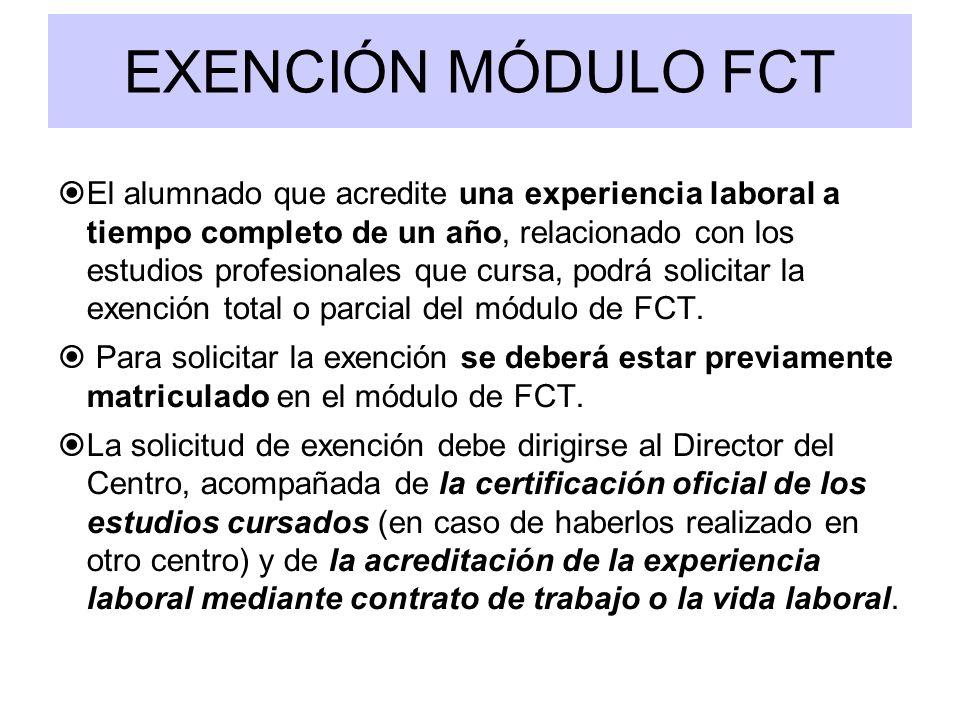 EXENCIÓN MÓDULO FCT El alumnado que acredite una experiencia laboral a tiempo completo de un año, relacionado con los estudios profesionales que cursa, podrá solicitar la exención total o parcial del módulo de FCT.