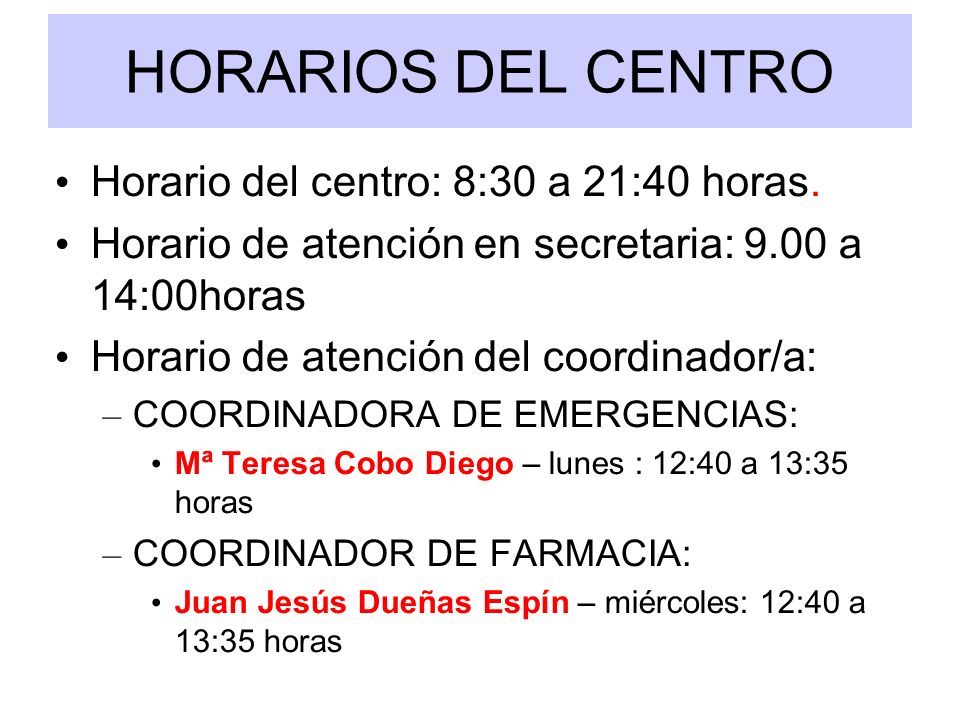 HORARIOS DEL CENTRO Horario del centro: 8:30 a 21:40 horas.