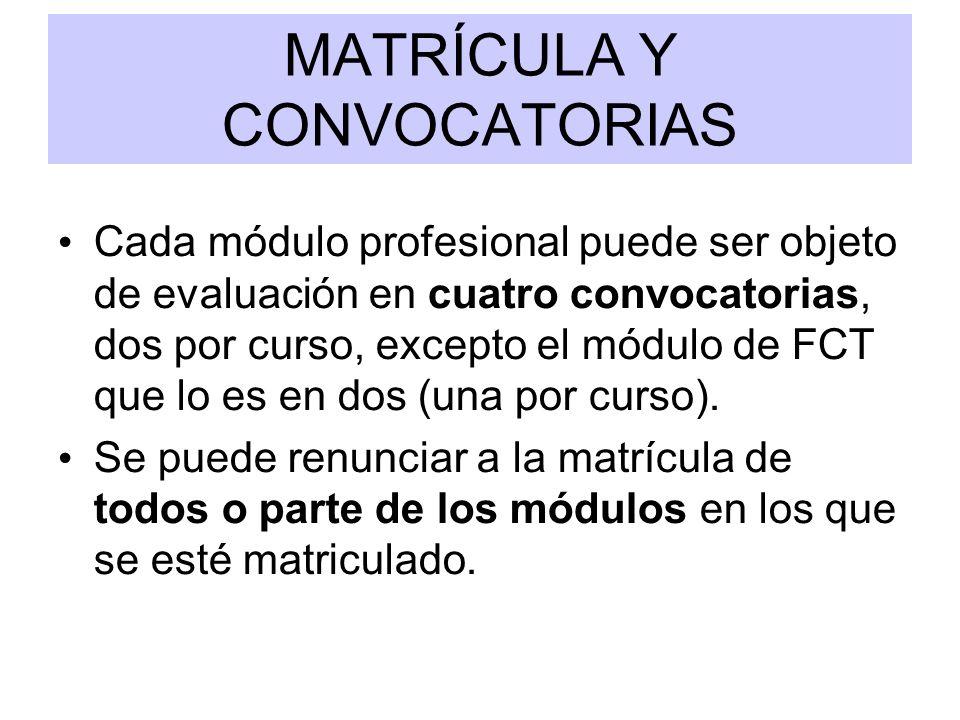 MATRÍCULA Y CONVOCATORIAS Cada módulo profesional puede ser objeto de evaluación en cuatro convocatorias, dos por curso, excepto el módulo de FCT que lo es en dos (una por curso).