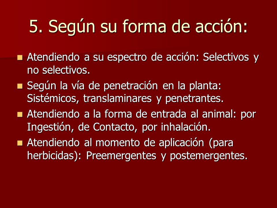 5. Según su forma de acción: Atendiendo a su espectro de acción: Selectivos y no selectivos. Atendiendo a su espectro de acción: Selectivos y no selec