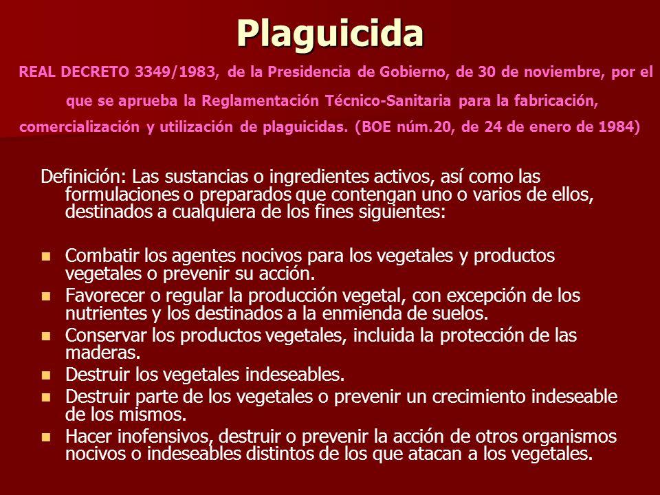Plaguicida Plaguicida REAL DECRETO 3349/1983, de la Presidencia de Gobierno, de 30 de noviembre, por el que se aprueba la Reglamentación Técnico-Sanit