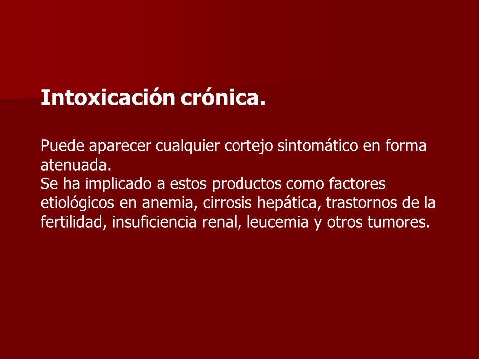 Intoxicación crónica. Puede aparecer cualquier cortejo sintomático en forma atenuada. Se ha implicado a estos productos como factores etiológicos en a