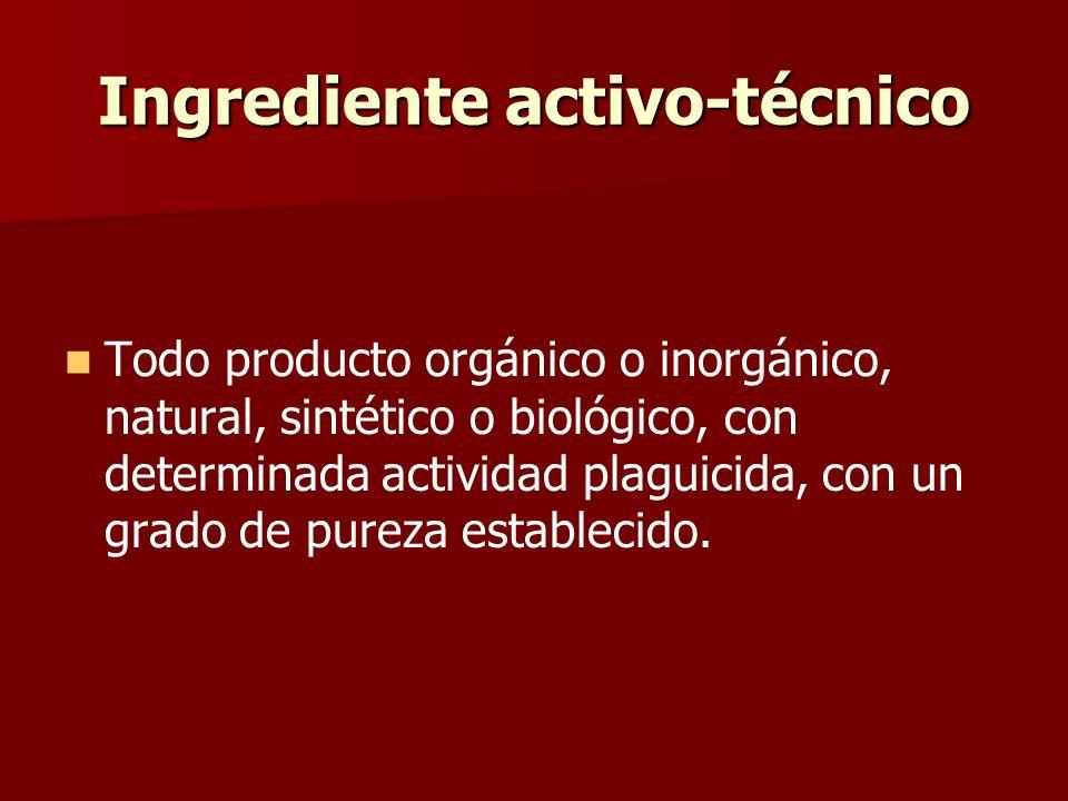 Ingrediente activo-técnico Todo producto orgánico o inorgánico, natural, sintético o biológico, con determinada actividad plaguicida, con un grado de