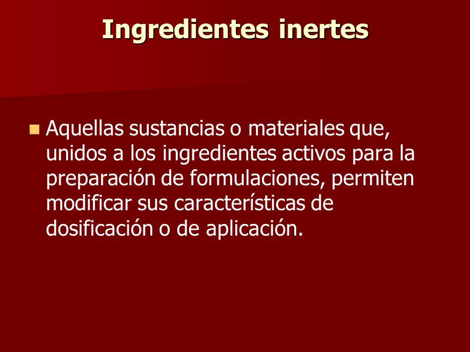 Ingredientes inertes Aquellas sustancias o materiales que, unidos a los ingredientes activos para la preparación de formulaciones, permiten modificar