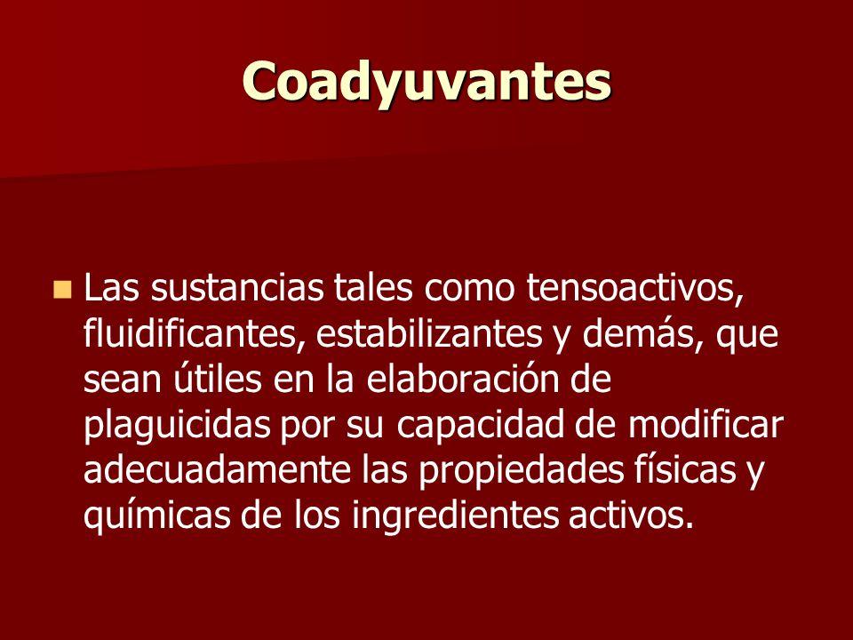 Coadyuvantes Las sustancias tales como tensoactivos, fluidificantes, estabilizantes y demás, que sean útiles en la elaboración de plaguicidas por su c