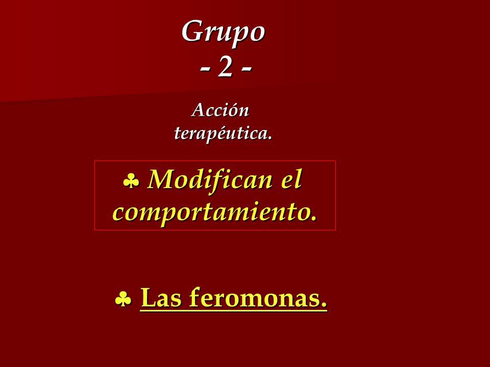Grupo - 2 - Acciónterapéutica. Las feromonas. Las feromonas. Modifican el Modifican elcomportamiento.