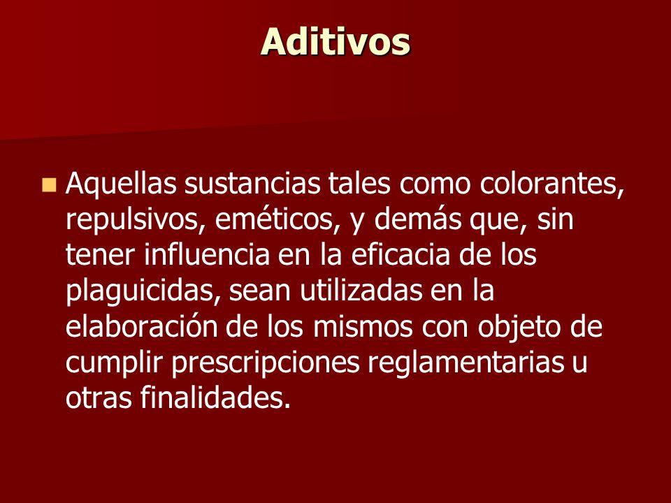 Aditivos Aquellas sustancias tales como colorantes, repulsivos, eméticos, y demás que, sin tener influencia en la eficacia de los plaguicidas, sean ut