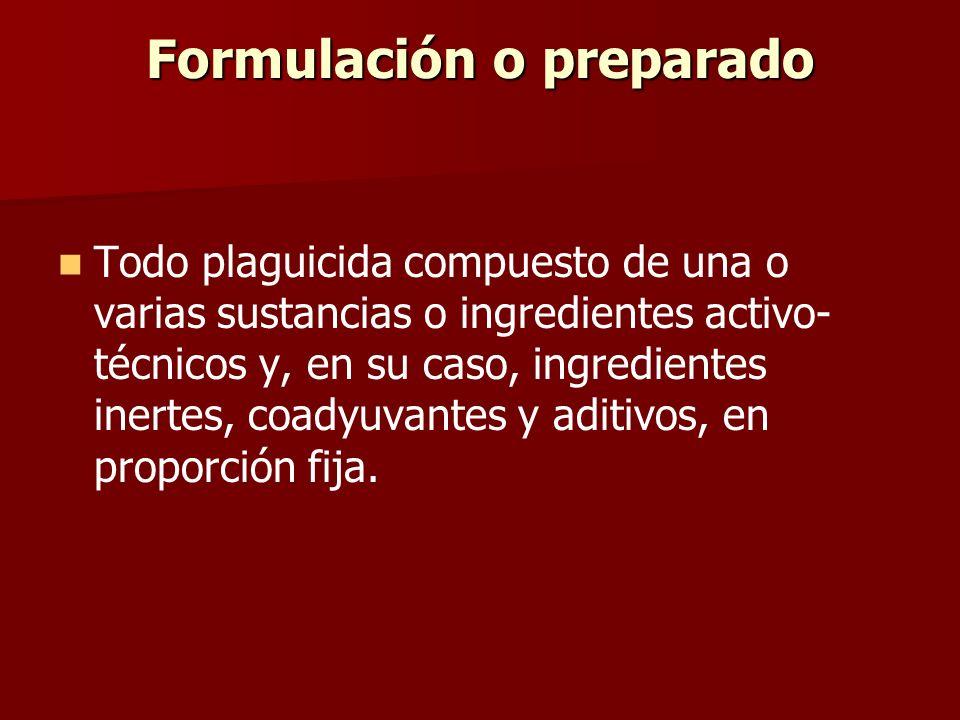 Formulación o preparado Todo plaguicida compuesto de una o varias sustancias o ingredientes activo- técnicos y, en su caso, ingredientes inertes, coad