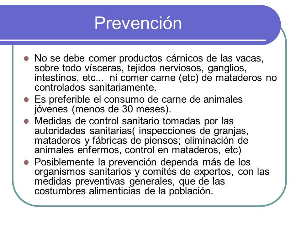 Prevención No se debe comer productos cárnicos de las vacas, sobre todo vísceras, tejidos nerviosos, ganglios, intestinos, etc... ni comer carne (etc)