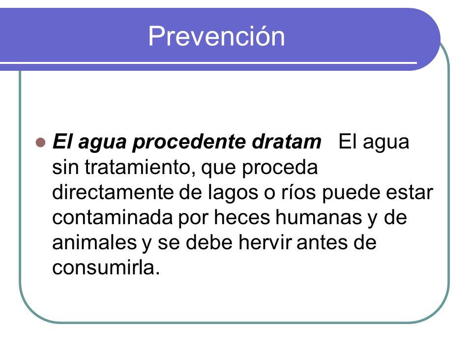 Prevención El agua procedente dratam El agua sin tratamiento, que proceda directamente de lagos o ríos puede estar contaminada por heces humanas y de