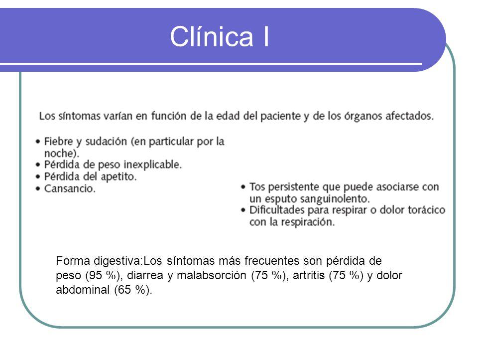 Clínica I Forma digestiva:Los síntomas más frecuentes son pérdida de peso (95 %), diarrea y malabsorción (75 %), artritis (75 %) y dolor abdominal (65