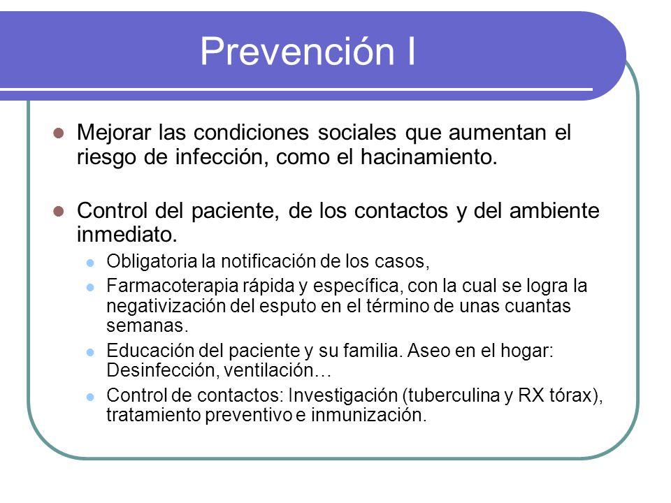 Prevención I Mejorar las condiciones sociales que aumentan el riesgo de infección, como el hacinamiento. Control del paciente, de los contactos y del