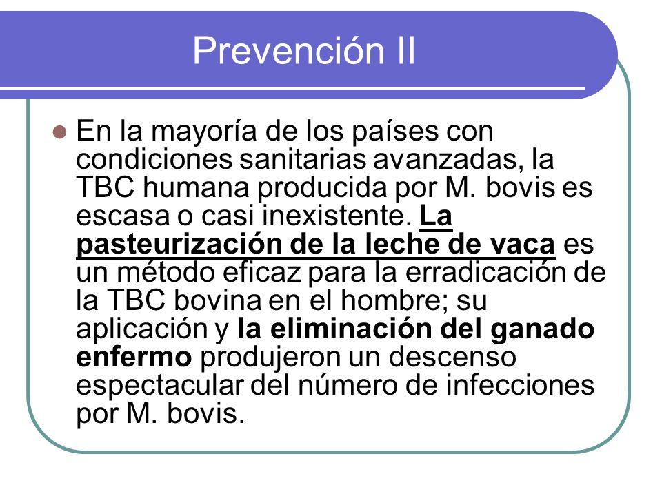 Prevención II En la mayoría de los países con condiciones sanitarias avanzadas, la TBC humana producida por M. bovis es escasa o casi inexistente. La