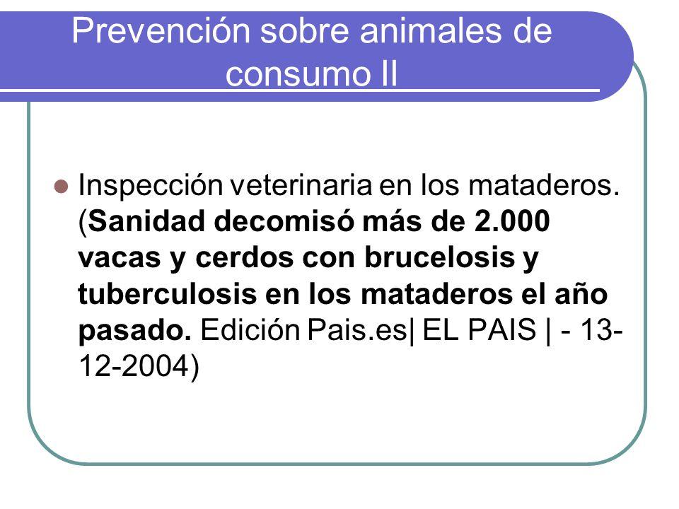 Prevención sobre animales de consumo II Inspección veterinaria en los mataderos. (Sanidad decomisó más de 2.000 vacas y cerdos con brucelosis y tuberc