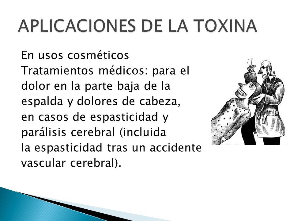 En usos cosméticos Tratamientos médicos: para el dolor en la parte baja de la espalda y dolores de cabeza, en casos de espasticidad y parálisis cerebr