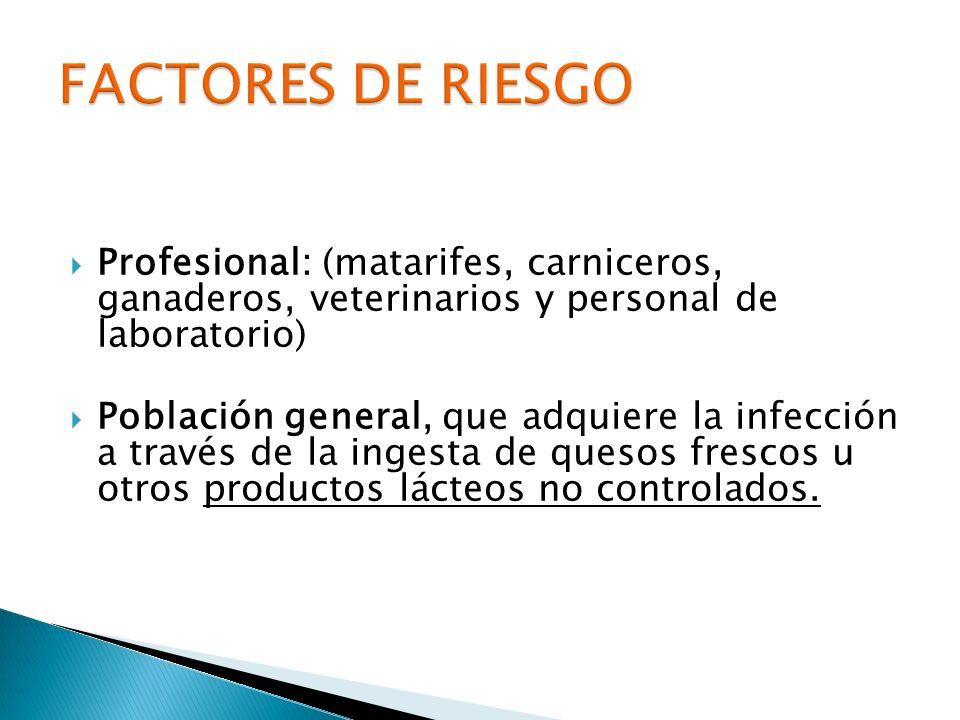 Profesional: (matarifes, carniceros, ganaderos, veterinarios y personal de laboratorio) Población general, que adquiere la infección a través de la in