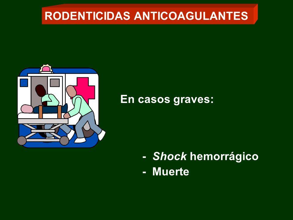 - Shock hemorrágico - Muerte En casos graves: RODENTICIDAS ANTICOAGULANTES
