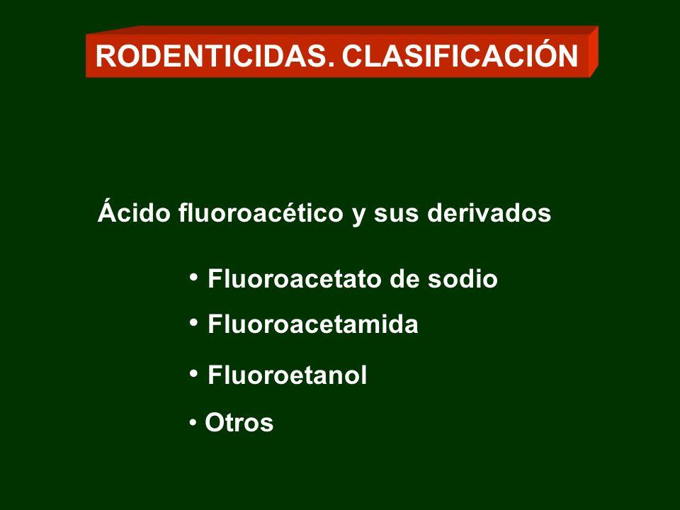 RODENTICIDAS. CLASIFICACIÓN Ácido fluoroacético y sus derivados Fluoroacetato de sodio Fluoroacetamida Fluoroetanol Otros