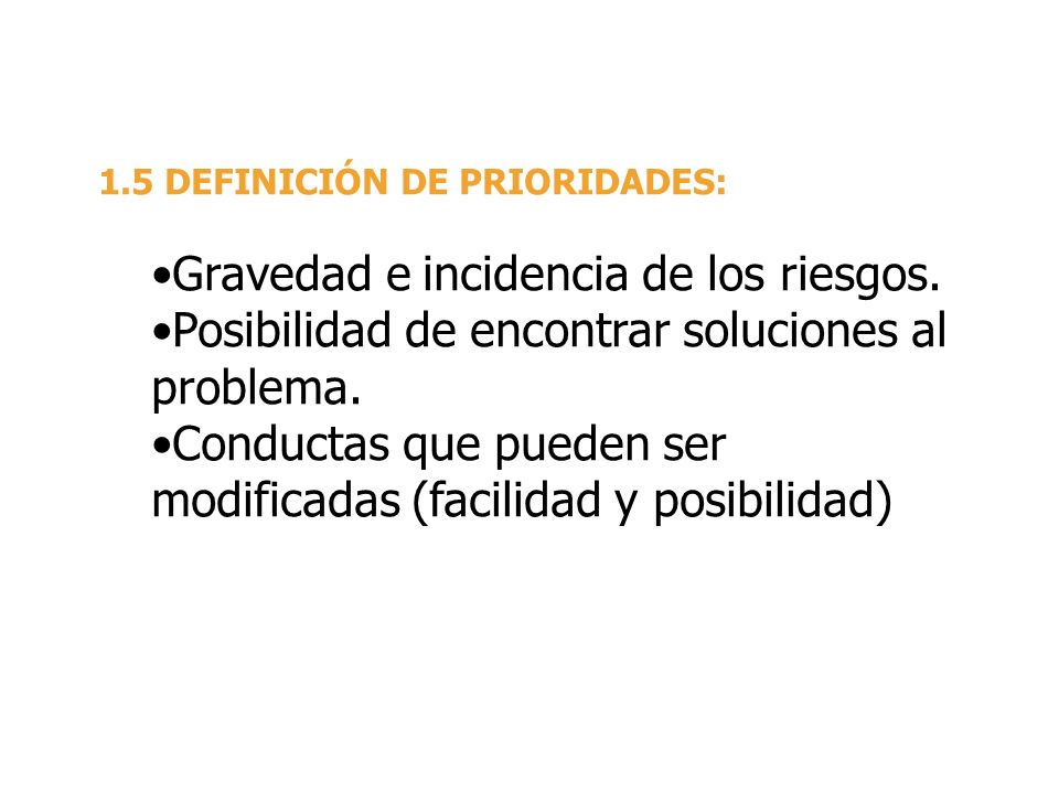 1.5 DEFINICIÓN DE PRIORIDADES: Gravedad e incidencia de los riesgos. Posibilidad de encontrar soluciones al problema. Conductas que pueden ser modific