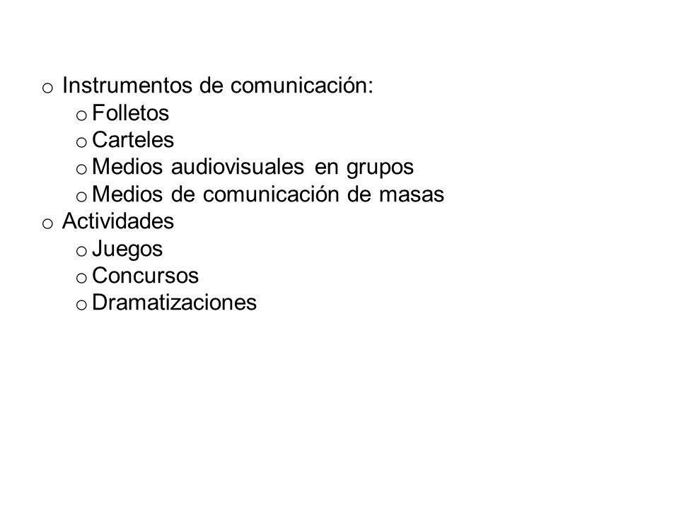 o Instrumentos de comunicación: o Folletos o Carteles o Medios audiovisuales en grupos o Medios de comunicación de masas o Actividades o Juegos o Conc
