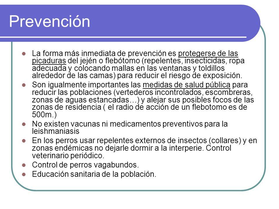 Prevención La forma más inmediata de prevención es protegerse de las picaduras del jején o flebótomo (repelentes, insecticidas, ropa adecuada y coloca