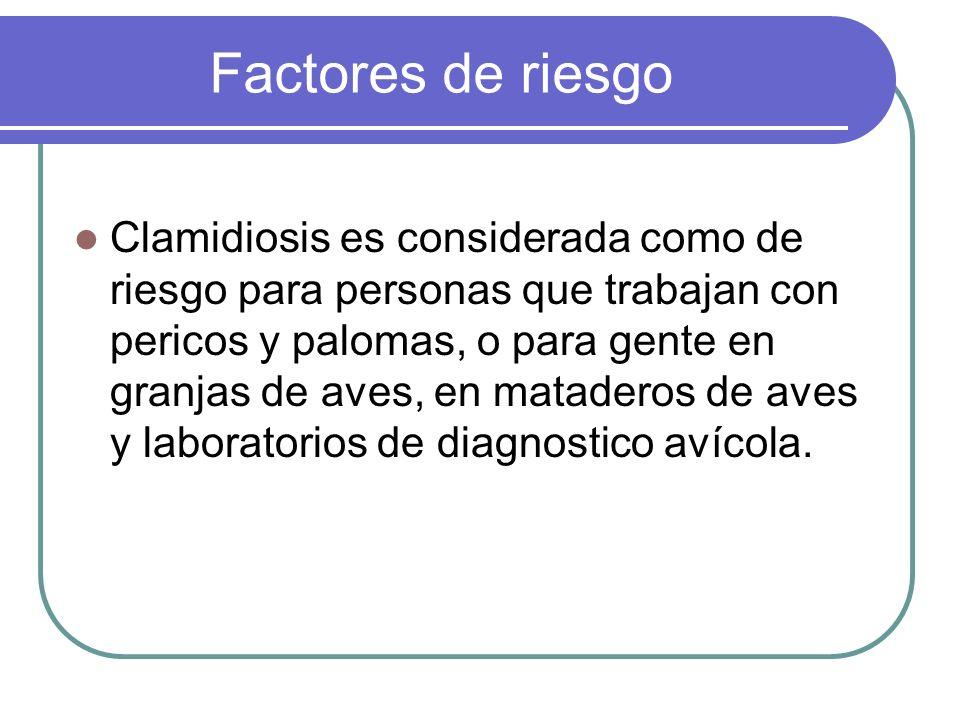 Factores de riesgo Clamidiosis es considerada como de riesgo para personas que trabajan con pericos y palomas, o para gente en granjas de aves, en mat