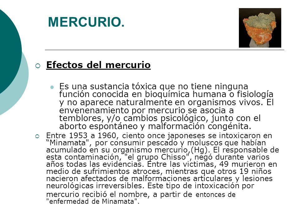 MERCURIO. Efectos del mercurio Es una sustancia tóxica que no tiene ninguna función conocida en bioquímica humana o fisiología y no aparece naturalmen