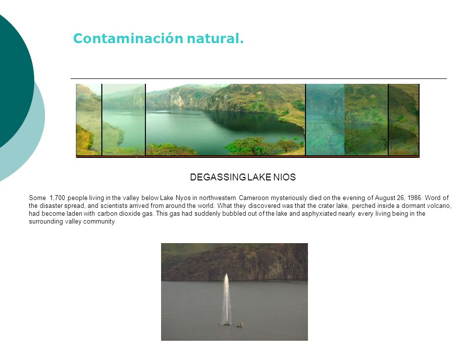 DEGASSING LAKE NIOS Some 1,700 people living in the valley below Lake Nyos in northwestern Cameroon mysteriously died on the evening of August 26, 198