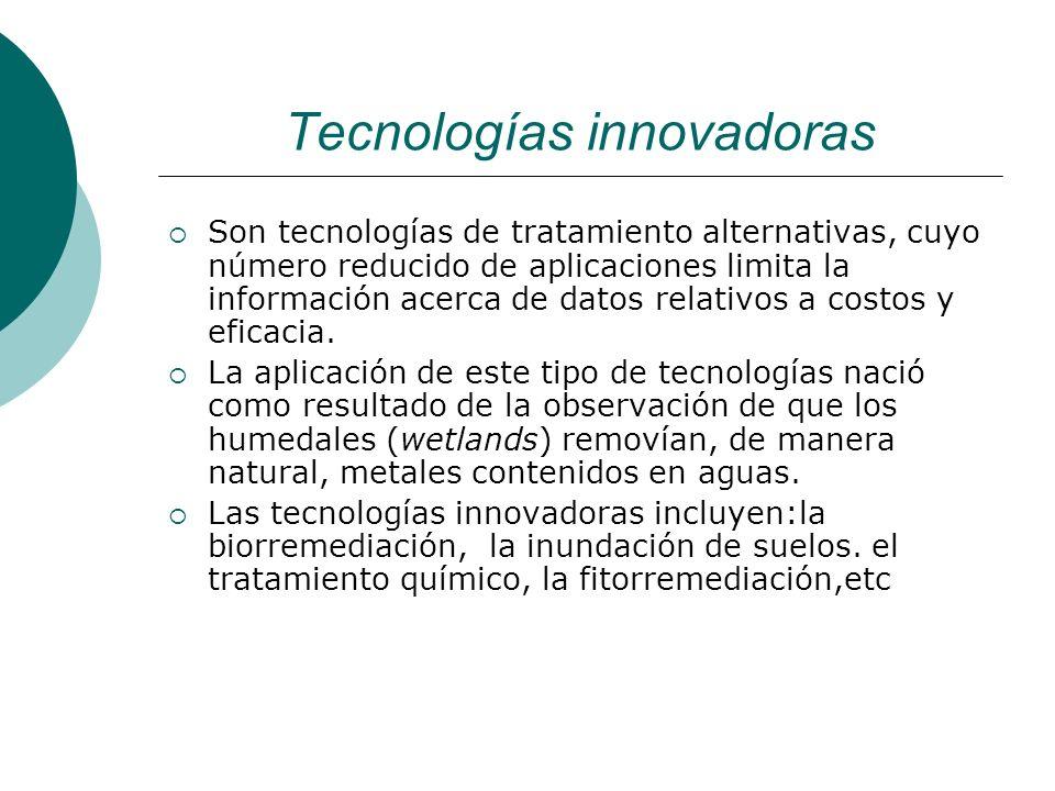 Tecnologías innovadoras Son tecnologías de tratamiento alternativas, cuyo número reducido de aplicaciones limita la información acerca de datos relati