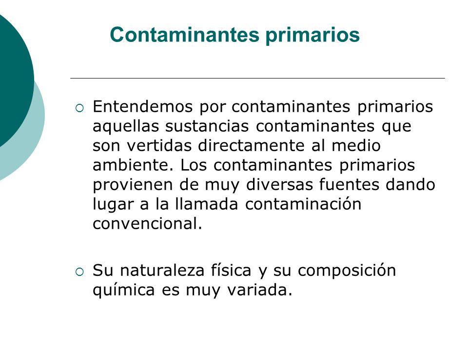 Contaminantes secundarios Los contaminantes secundarios no se vierten directamente a la atmósfera desde los focos emisores, sino que se producen como consecuencia de las transformaciones y reacciones químicas y fotoquímicas que sufren los contaminantes primarios en el seno de la misma.