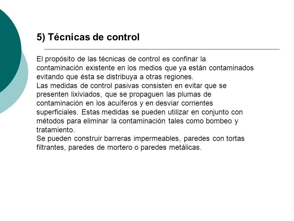 5) Técnicas de control El propósito de las técnicas de control es confinar la contaminación existente en los medios que ya están contaminados evitando
