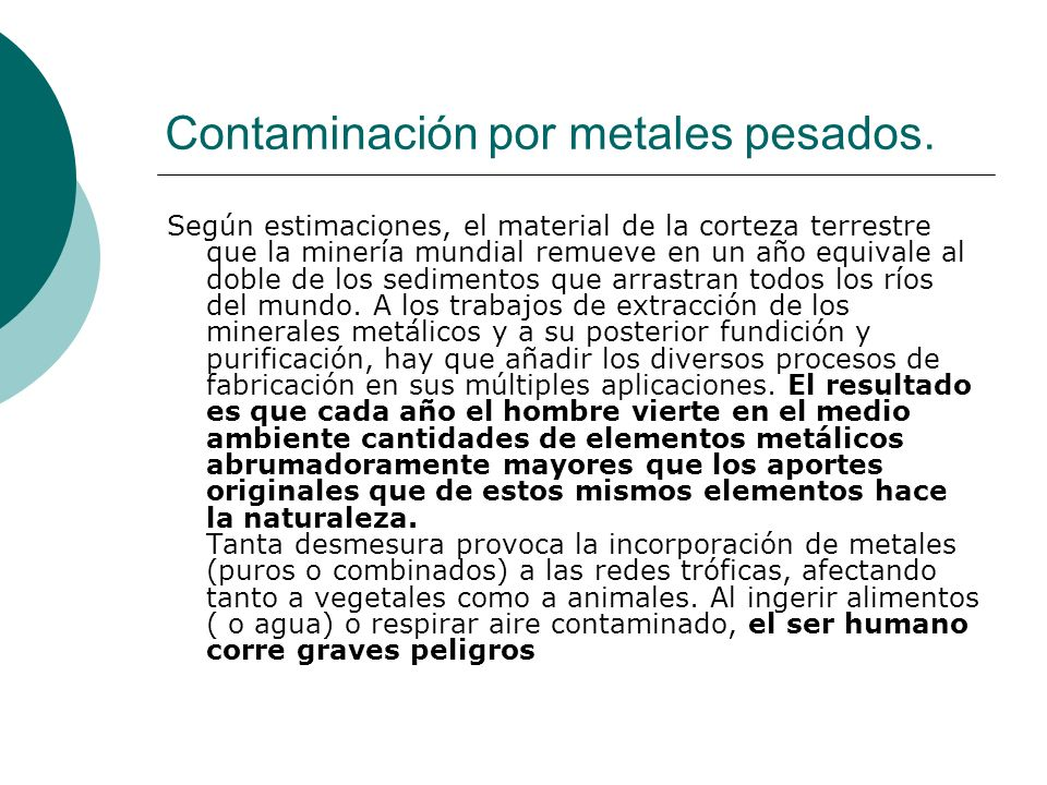 Contaminación por metales pesados. Según estimaciones, el material de la corteza terrestre que la minería mundial remueve en un año equivale al doble