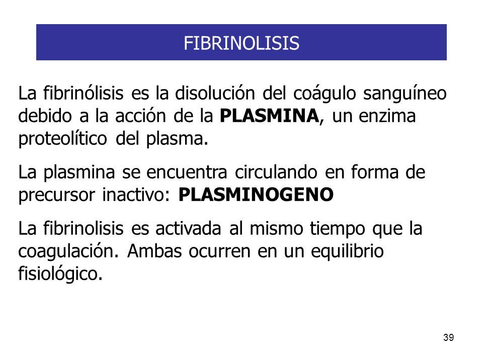 39 La fibrinólisis es la disolución del coágulo sanguíneo debido a la acción de la PLASMINA, un enzima proteolítico del plasma. La plasmina se encuent