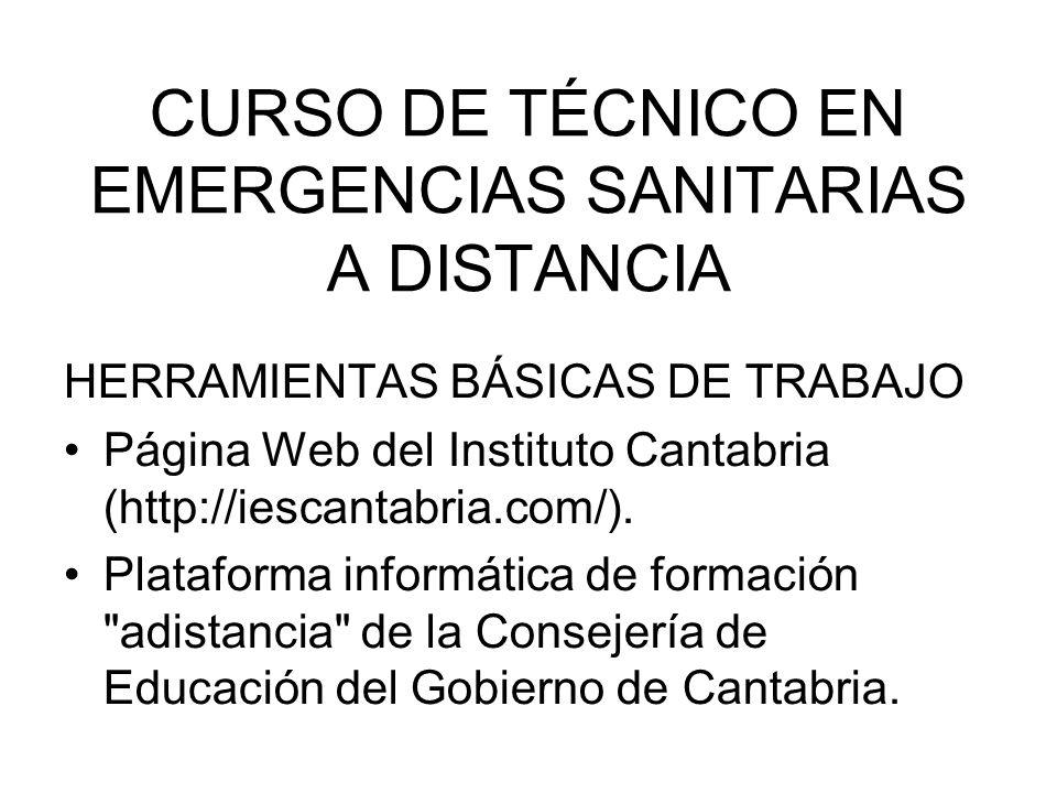 CURSO DE TÉCNICO EN EMERGENCIAS SANITARIAS A DISTANCIA HERRAMIENTAS BÁSICAS DE TRABAJO Página Web del Instituto Cantabria (http://iescantabria.com/).
