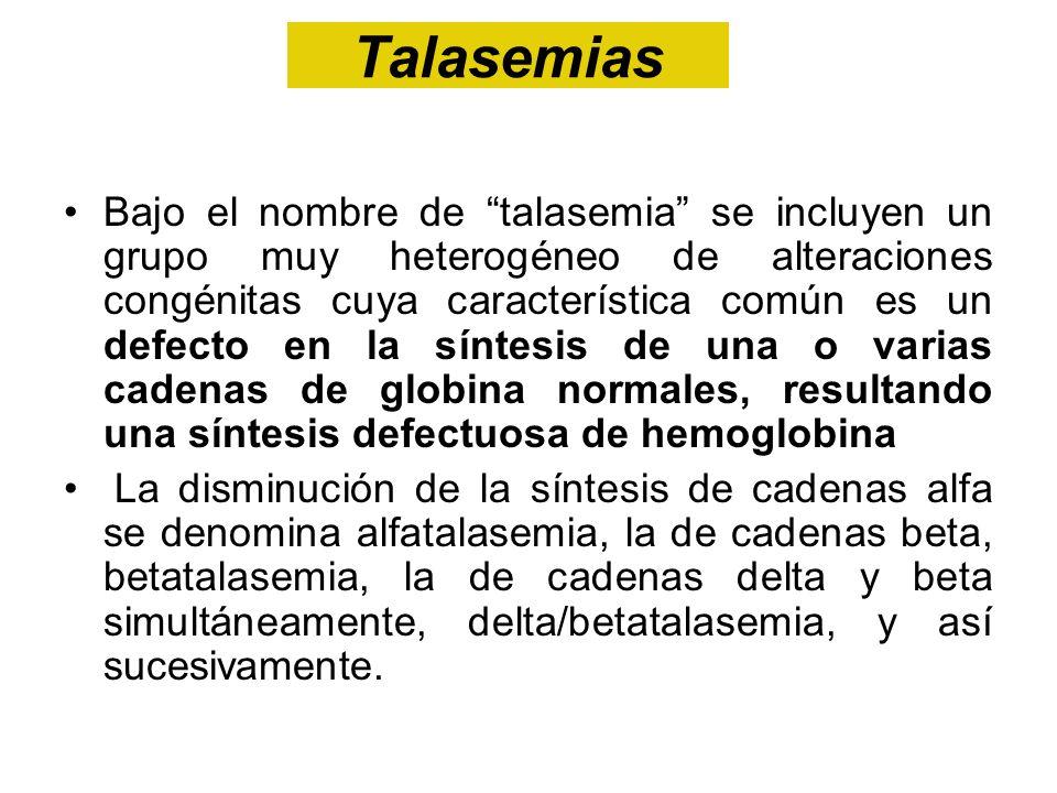 Talasemias Bajo el nombre de talasemia se incluyen un grupo muy heterogéneo de alteraciones congénitas cuya característica común es un defecto en la s