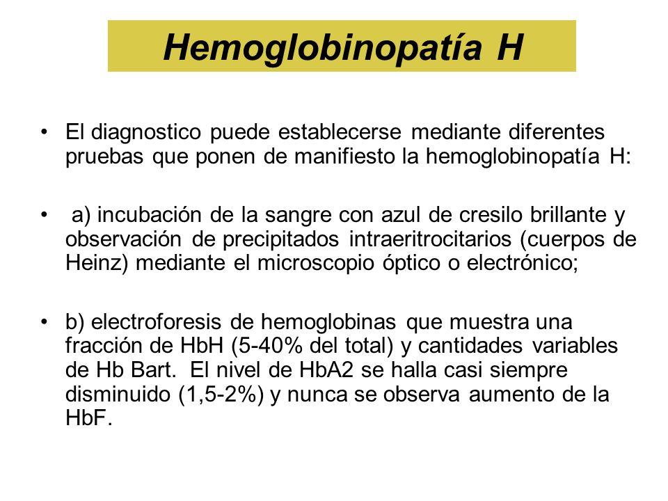 Hemoglobinopatía H El diagnostico puede establecerse mediante diferentes pruebas que ponen de manifiesto la hemoglobinopatía H: a) incubación de la sa