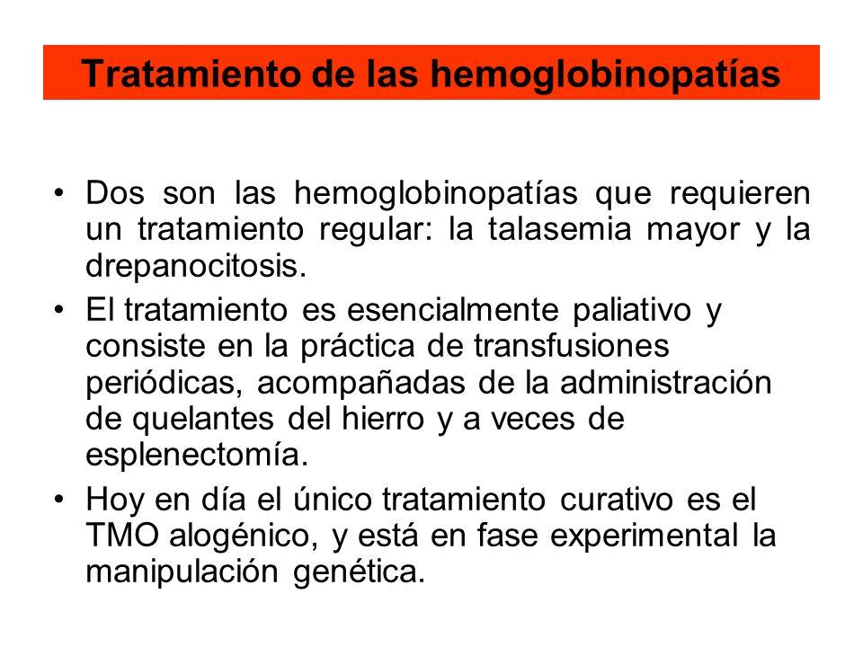 Tratamiento de las hemoglobinopatías Dos son las hemoglobinopatías que requieren un tratamiento regular: la talasemia mayor y la drepanocitosis. El tr