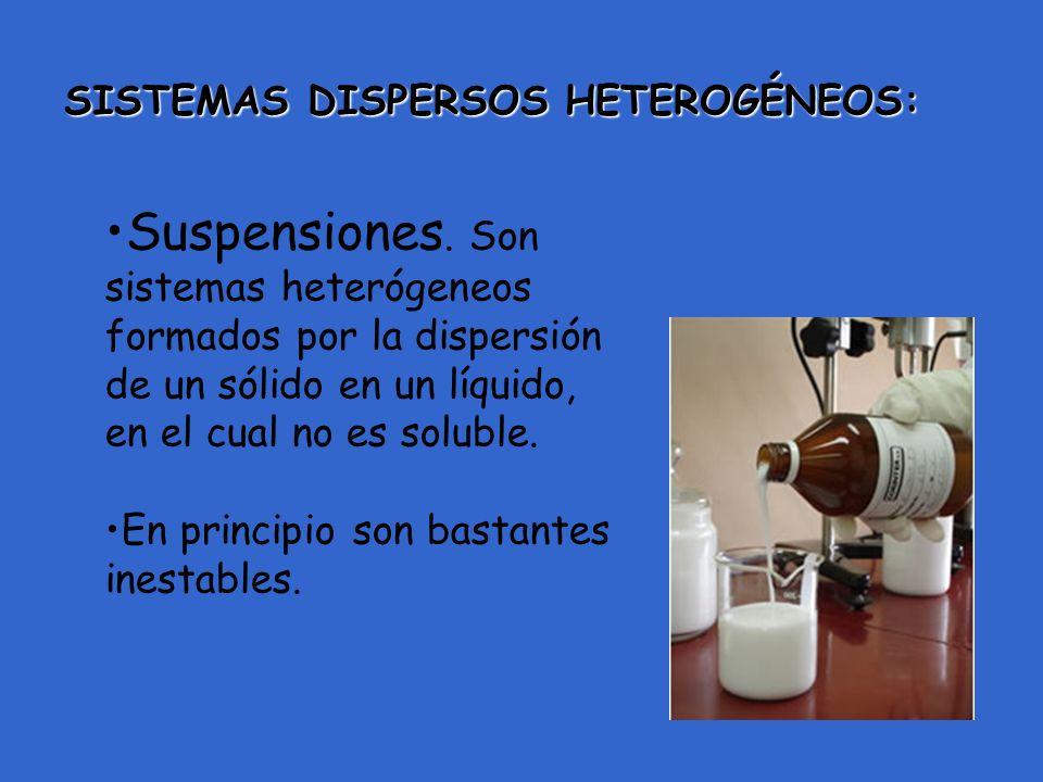 Suspensiones. Son sistemas heterógeneos formados por la dispersión de un sólido en un líquido, en el cual no es soluble. En principio son bastantes in